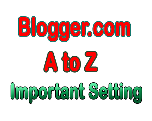 Blogger.com A to Z Important Setting